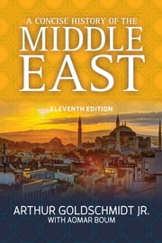 A Concise History of the Middle East ebook by Arthur Goldschmidt Jr.,Aomar Boum