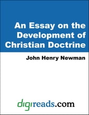 An Essay on the Development of Christian Doctrine ebook by Newman, John Henry