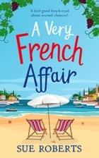 A Very French Affair - A feel-good beach read about second chances! ebook by