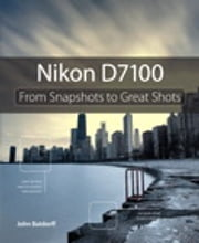 Nikon D7100 - From Snapshots to Great Shots ebook by John Batdorff