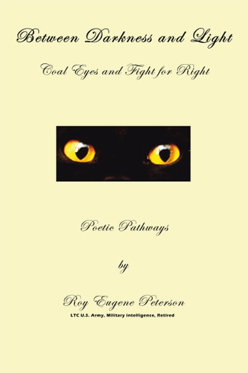 Between Darkness and Light - Coal Eyes and Fight for Right - Poetic Pathways ebook by Roy Eugene Peterson