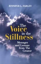 The Voice In The Stillness ebook by Jennifer L. Farley