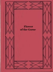 Flower of the Gorse ebook by Louis Tracy