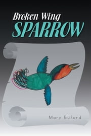 Broken Wing Sparrow ebook by Mary Buford