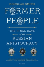 Former People - The Final Days of the Russian Aristocracy ebook by Douglas Smith