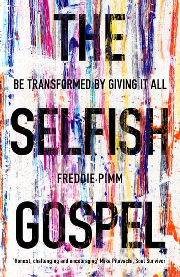 The Selfish Gospel - Be Transformed by Giving It All ebook by Freddie Pimm
