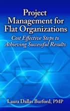 Project Management for Flat Organizations ebook by Laura Dallas Burford