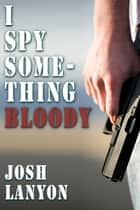 I Spy Something Bloody ebook by Josh Lanyon