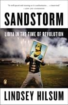 Sandstorm - Libya in the Time of Revolution ebook by Lindsey Hilsum