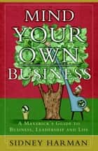 Mind Your Own Business ebook by Sidney Harman