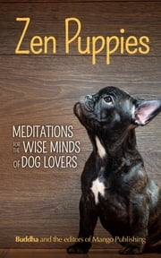Zen Puppies - Meditations for the Wise Minds of Puppy Lovers ebook by Gautama Buddha