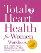 Total Heart Health for Women Workbook ebook by Ed B. Young, Jo Beth Young, Michael Duncan,...