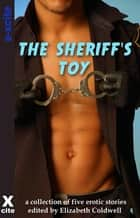 The Sheriff's Toy - A collection of five erotic stories ebook by Elizabeth Coldwell, Queenie Black, Veronica Gosford,...