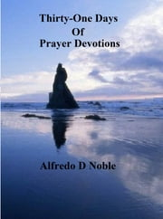 Thirty-One Days of Prayer Devotions ebook by Alfredo Noble