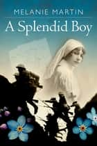 A Splendid Boy ebook by Melanie Martin