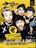 5 Seconds of Summer: Hey, Let's Make a Band!: The Official 5SOS Book ebook by 5 Seconds of Summer
