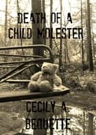 Death of a Child Molester ebook by Cecily A. Bequette