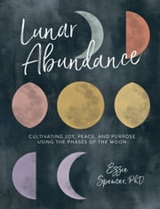 Lunar Abundance - Cultivating Joy, Peace, and Purpose Using the Phases of the Moon ebook by Cindy De La Hoz