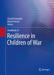 Handbook of Resilience in Children of War ebook by Chandi Fernando,Michel Ferrari