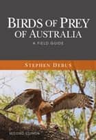 Birds of Prey of Australia - A Field Guide ebook by Stephen Debus