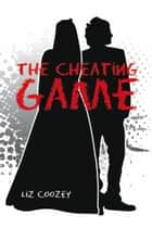 The Cheating Game ebook by Liz Coozey