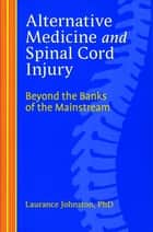 Alternative Medicine and Spinal Cord Injury ebook by Laurance Johnston, PhD