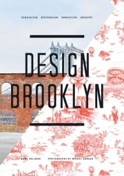 Design Brooklyn - Renovation, Restoration, Innovation, Industry ebook by Anne Hellman,Michel Arnaud