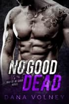 No Good Dead (Bad To Be Good, Book 1) ebook by Dana Volney