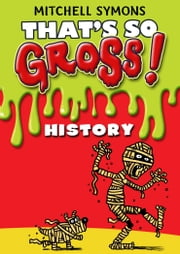 That's So Gross!: History ebook by Mitchell Symons