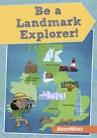 Reading Planet KS2 - Be a Landmark Explorer - Level 1: Stars/Lime band eBook by Alison Milford