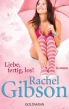 Liebe, fertig, los! ebook by Rachel Gibson,Antje Althans