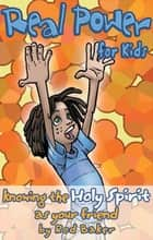 Real Power for Kids - Knowing the Holy Spirit as Your Friend eBook by Baker, Rod