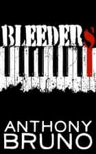 Bleeders eBook by Anthony Bruno