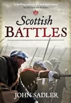 Scottish Battles ebook by John Sadler