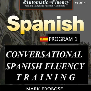 Automatic Fluency® Conversational Spanish Fluency Training – Level I / Includes Complete Listening Guide - 3 HOURS OF INTENSE SPANISH FLUENCY TRAINING audiobook by Mark Frobose