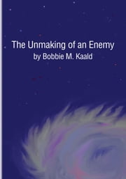 The Unmaking of an Enemy ebook by Bobbie M. Kaald
