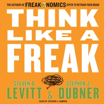 Think Like A Freak audiobook by Steven Levitt,Stephen Dubner