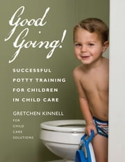 Good Going! - Successful Potty Training for Children in Child Care ebook by Gretchen Kinnell for the Child Care Council of Onondaga County, Inc.