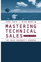 Mastering Technical Sales: The Sales Engineer's Handbook, Second Edition ebook by Care, John