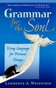 Grammar for the Soul - Using Language for Personal Change ebook by Lawrence  A Weinstein