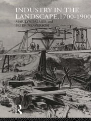 Industry in the Landscape, 1700-1900 ebook by Neaverson, Peter