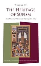The Heritage of Sufism (Volume 3) - Late Classical Persianate Sufism (1501-1750) ebook by Leonard Lewisohn, David Morgan