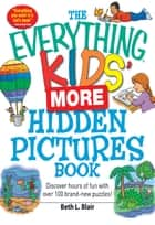 The Everything Kids' More Hidden Pictures Book - Discover hours of fun with over 100 brand-new puzzles! ebook by Beth L Blair