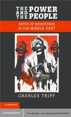 The Power and the People - Paths of Resistance in the Middle East ebook by Charles Tripp