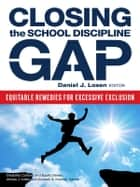 Closing the School Discipline Gap - Equitable Remedies for Excessive Exclusion ebook by Daniel J. Losen
