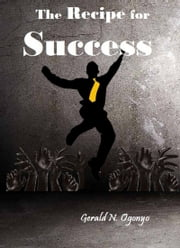 The Recipe For Success ebook by Gerald N. Ogonyo