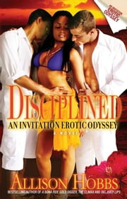 Disciplined - An Invitation Erotic Odyssey ebook by Allison Hobbs