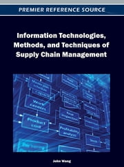 Information Technologies, Methods, and Techniques of Supply Chain Management ebook by John Wang