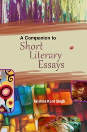 A Companion to Short Literary Essays ebook by Krishna Kant Singh
