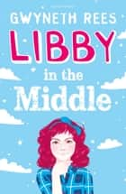 Libby in the Middle ebook by Gwyneth Rees